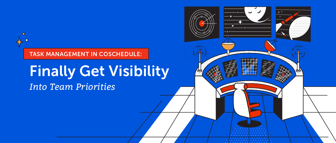 Task Management in CoSchedule: Finally Get Visibility Into Team Priorities