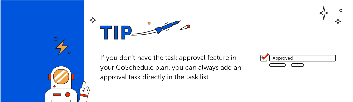 Approval feature tip: If ou don't have the task approval feature in your CoSchedule plan, you can always add an approval task directly in the task list.