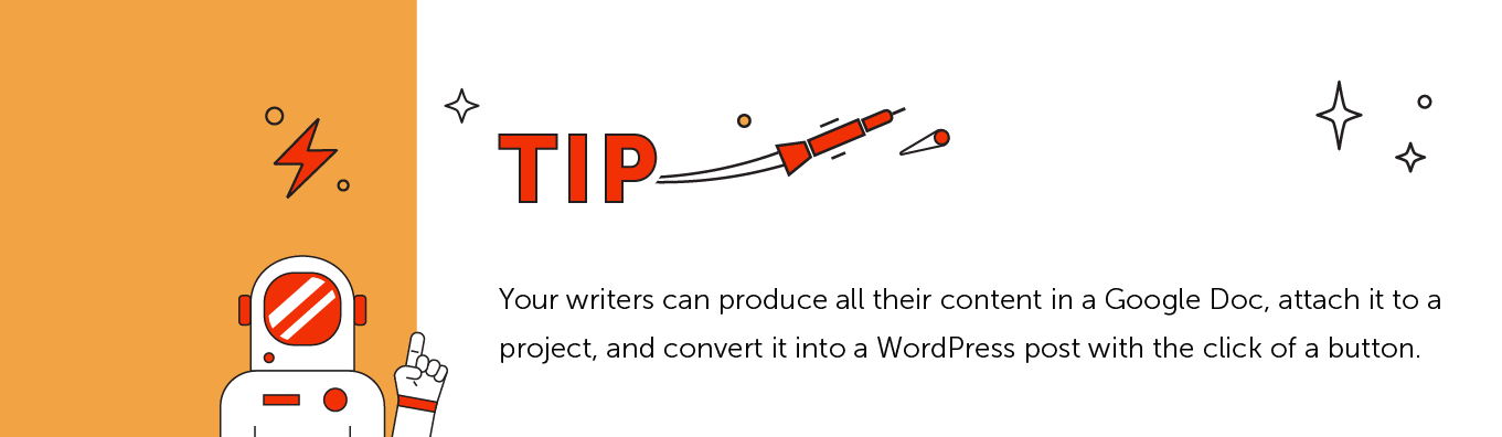 Tip: Your writers can produce all their content in a Google Doc, attach it to a project and covert it into a WordPress post.