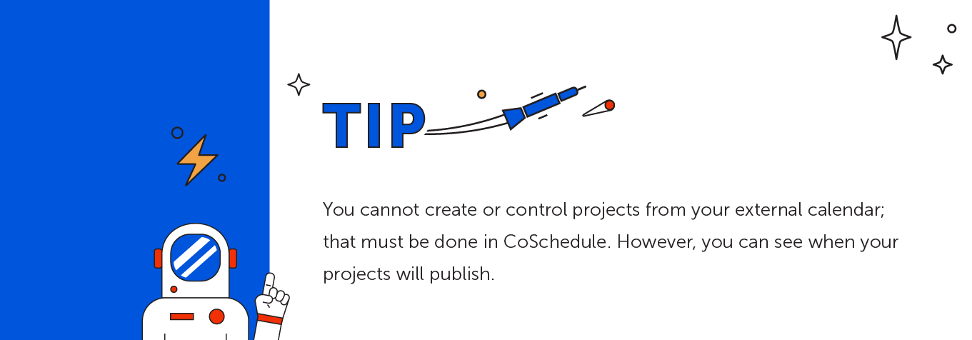 Tip: You cannot create or control projects from your external calendar.