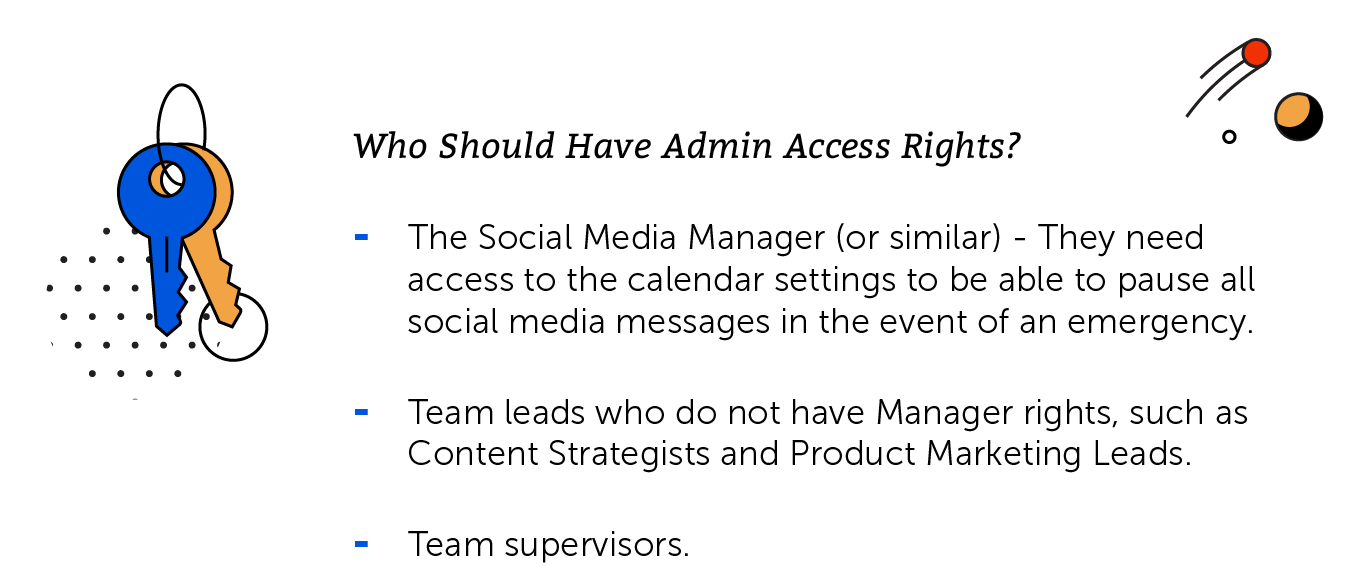 Who should have admin access rights? Social media managers. Team leads who do not have manager rights. Team supervisors.