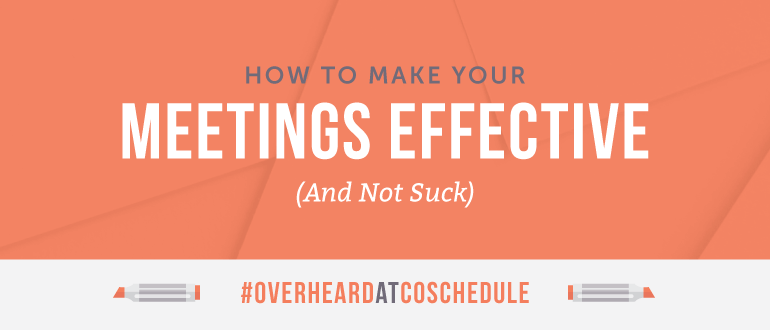 How to Make Meetings More Effective (And Not Suck) | #OverheardAtCoSchedule