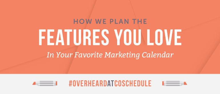 How To Prioritize Projects (AKA: How CoSchedule Prioritizes The Features You Love) | #OverheardAtCoSchedule