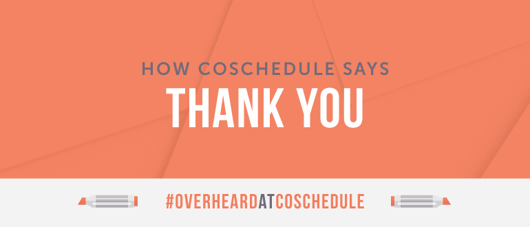 How CoSchedule Says Thank You | #OverheardatCoSchedule