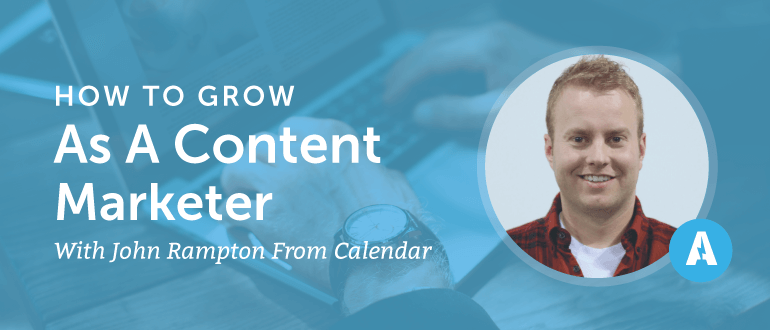 How To Grow (Like Crazy) As A Content Marketer With John Rampton [AMP 068]