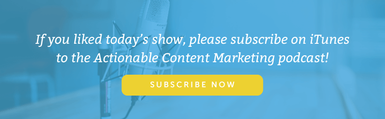 Subscribe to the Actionable Content Marketing Podcast
