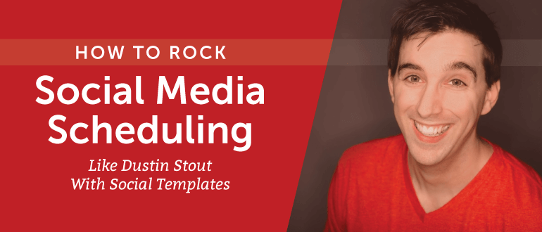 How to Rock Social Media Scheduling Like Dustin Stout with Social Templates