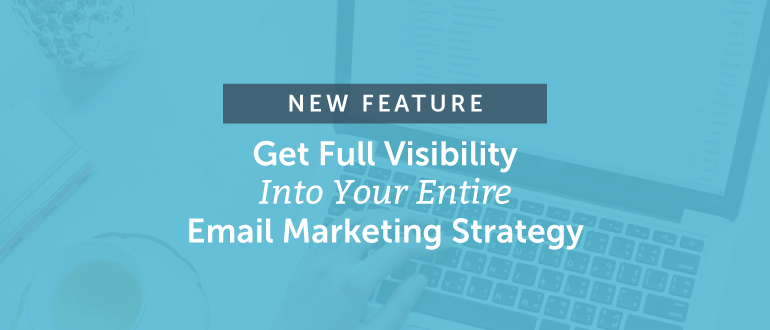 [NEW FEATURE] Get Full Visibility Into Your Entire Email Marketing Strategy