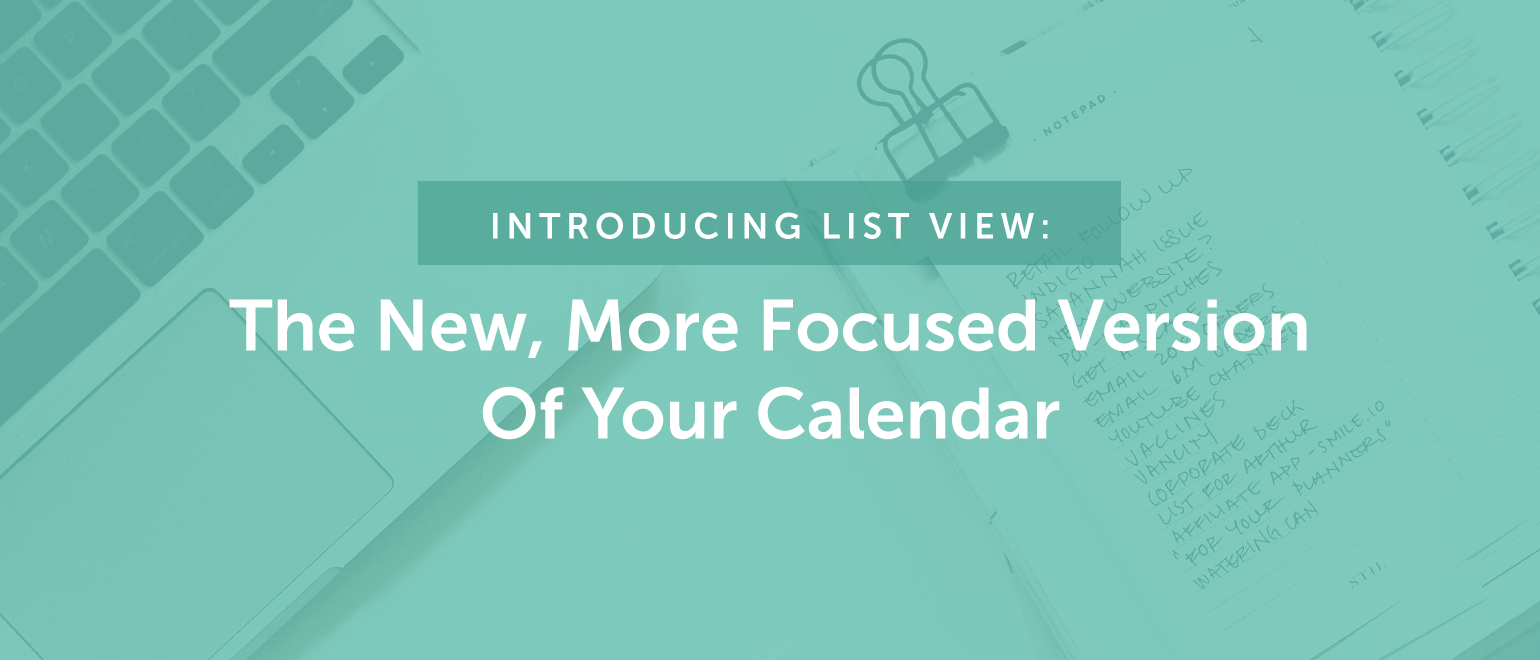 Introducing List View: The NEW, More Focused Version Of Your Calendar