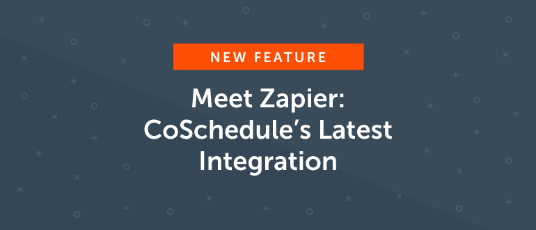 Meet Zapier: CoSchedule's Latest Integration [New Feature]