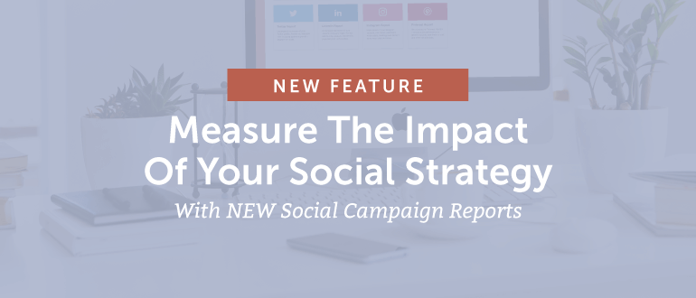 Measure The Impact Of Your Social Strategy With [NEW] Social Campaign Reports
