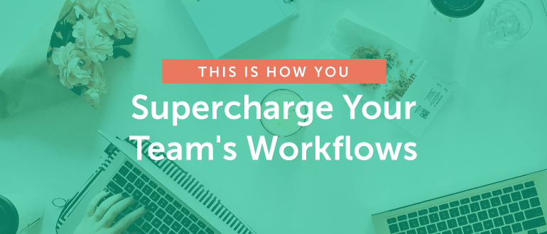 This is How You Supercharge Your Team's Workflows