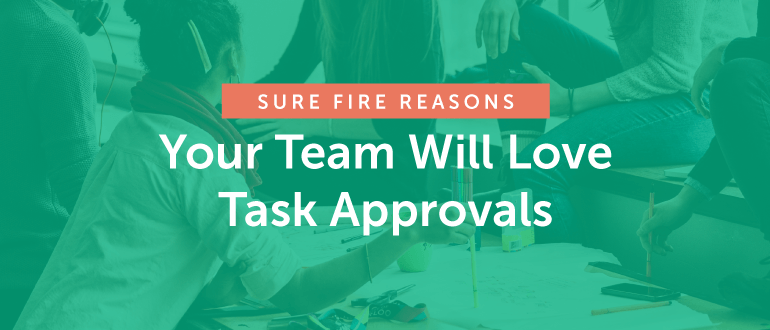 Sure Fire Reasons Your Team Will Love Task Approvals