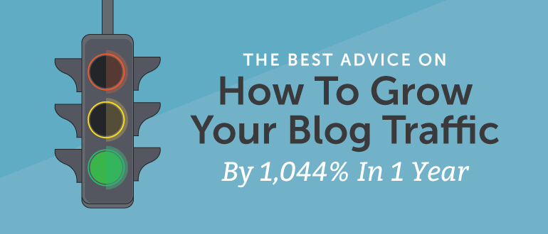 The Best Advice On How To Grow Your Blog Traffic By 1,044% In 1 Year