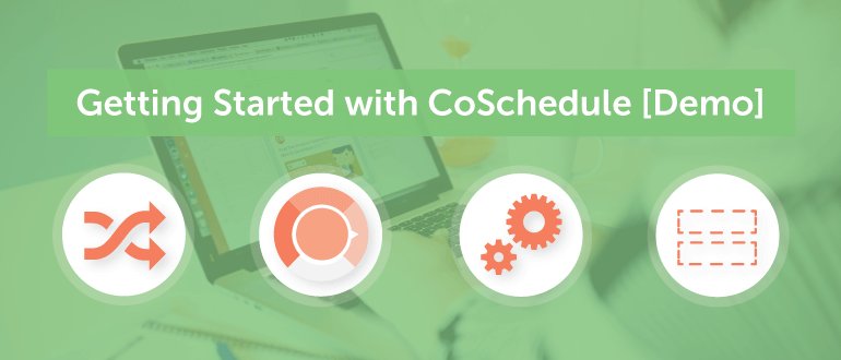 Getting Started With CoSchedule [Demo]
