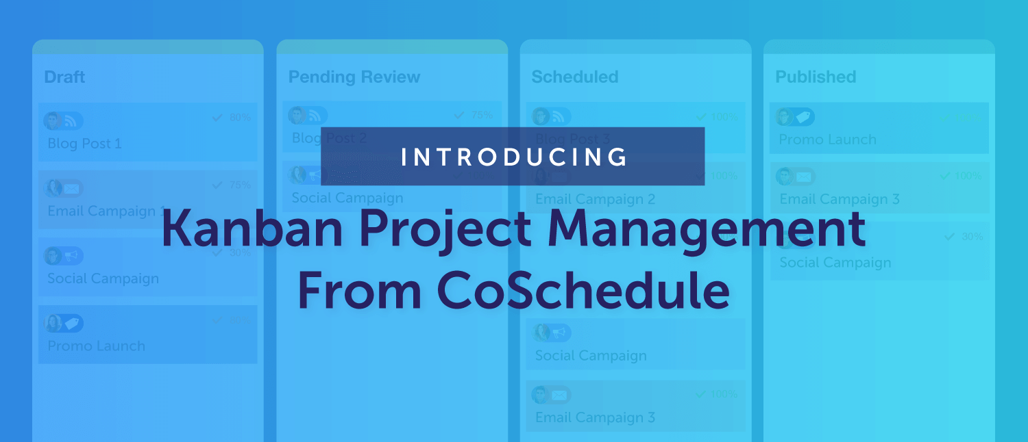 Introducing: Kanban Project Management from CoSchedule