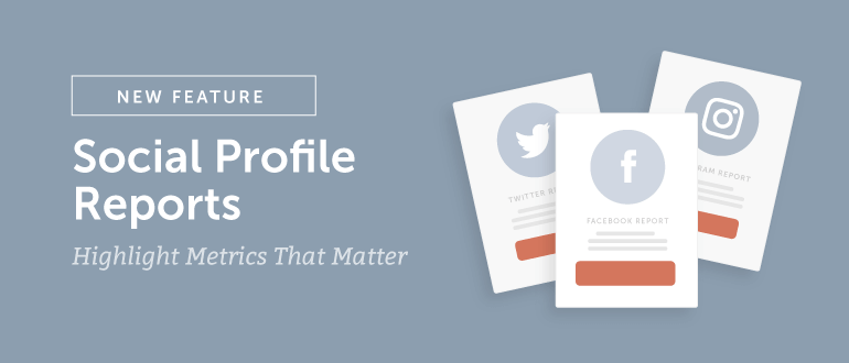 Social Profile Reports Highlight Metrics That Matter [New Feature]