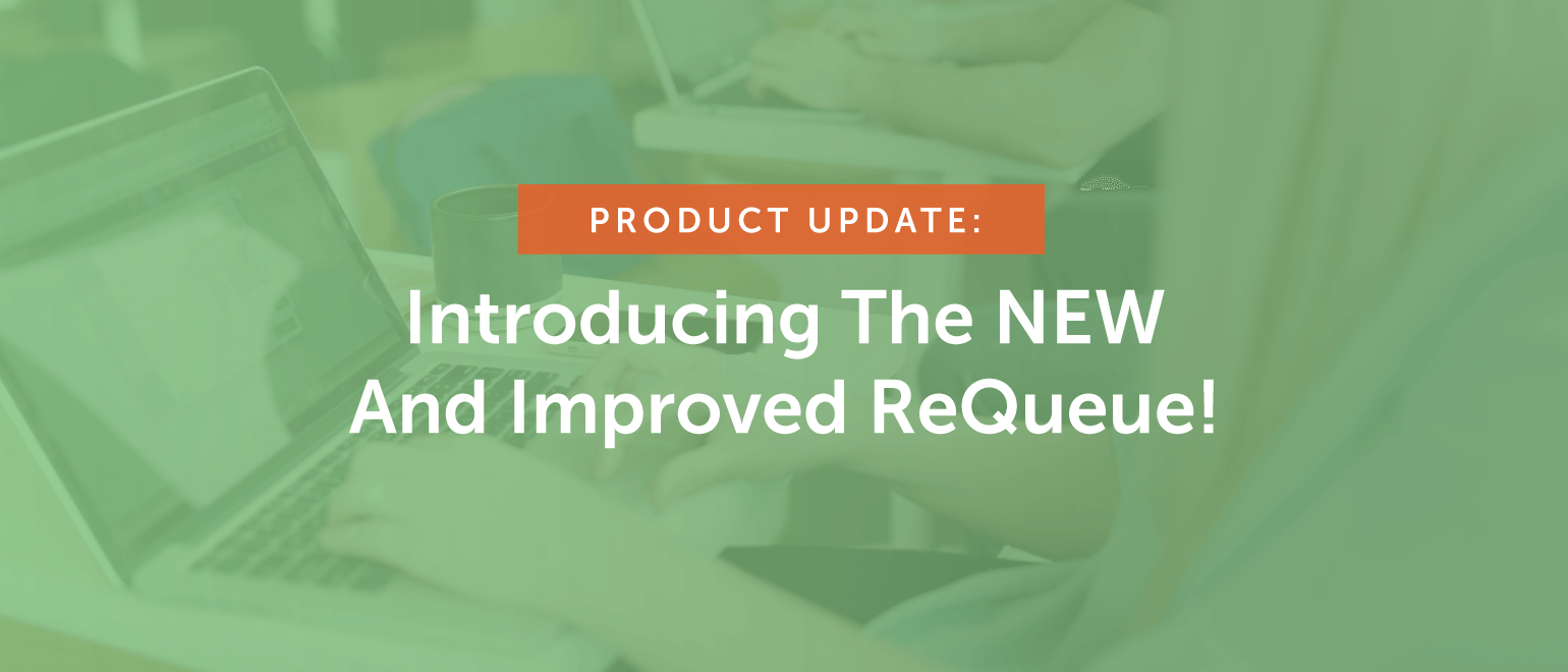 Product Update: Introducing The NEW And Improved ReQueue!