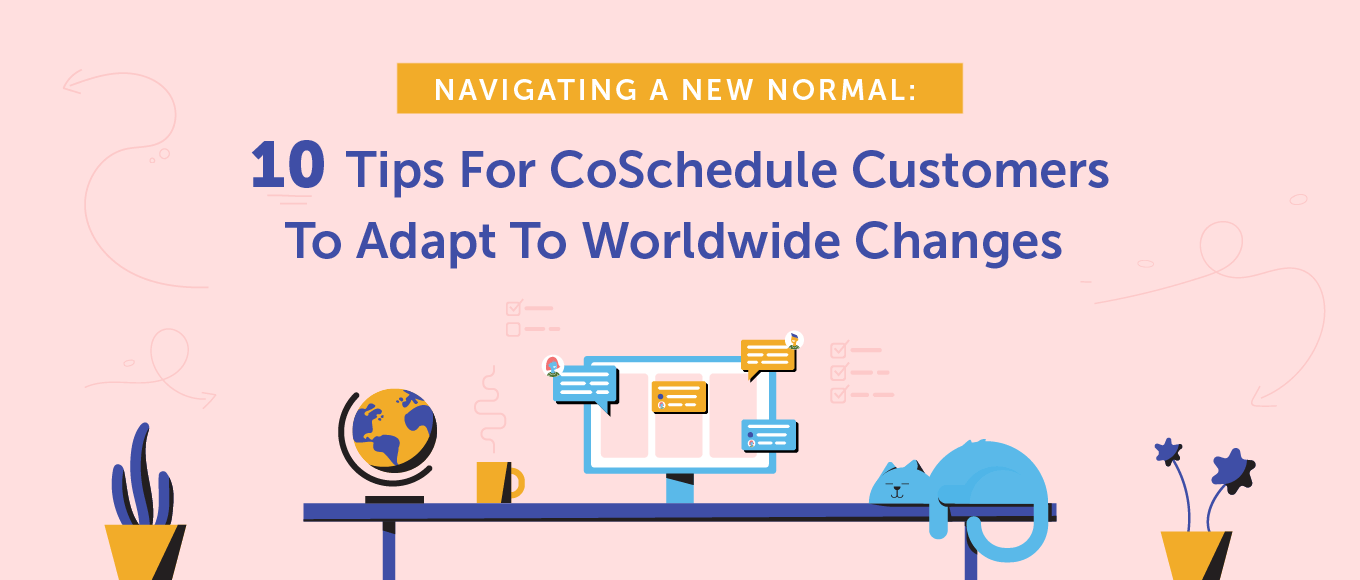 Navigating a New Normal: 10 Tips for CoSchedule Customers to Adapt to Worldwide Changes