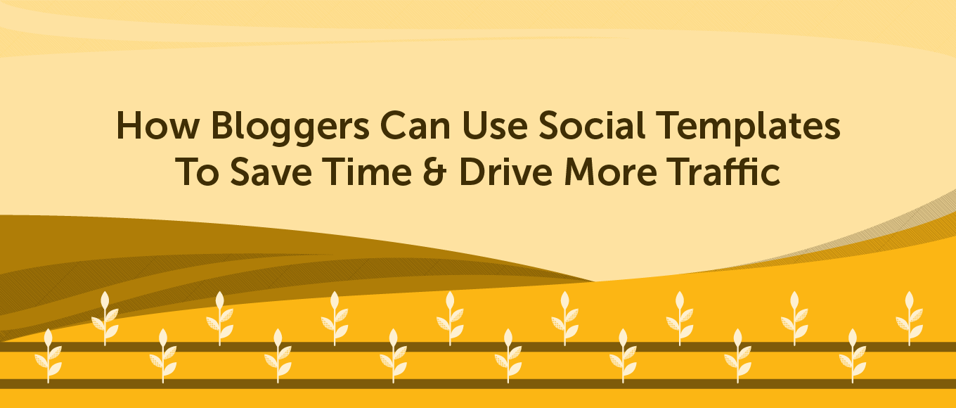 How Bloggers Can Use Social Templates to Save Time and Drive More Traffic