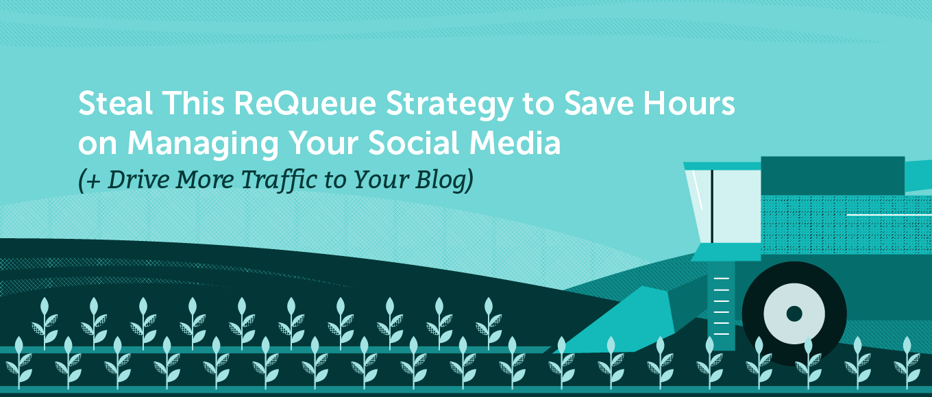 Steal This ReQueue Strategy to Save Hours on Managing Your Social Media (+ Drive More Traffic to Your Blog)
