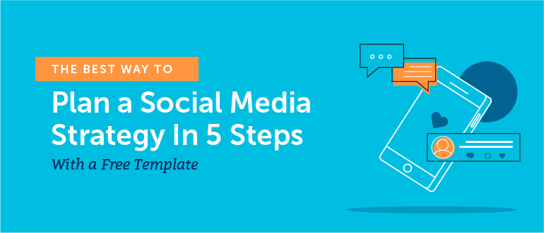 The Best Way to Plan a Social Media Strategy in 5 Steps With a Free Template