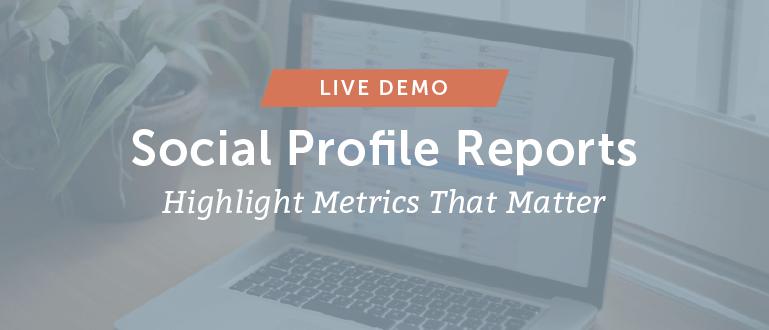 Social Profile Reports Highlight Metrics That Matter [Live Demo]