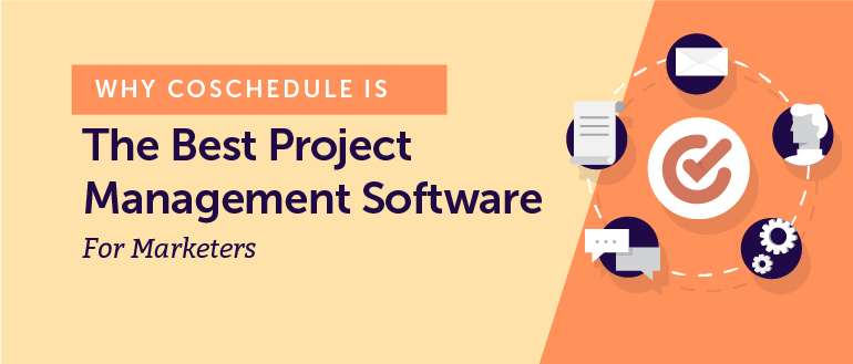 Why CoSchedule Is The Best Project Management Software For Marketers