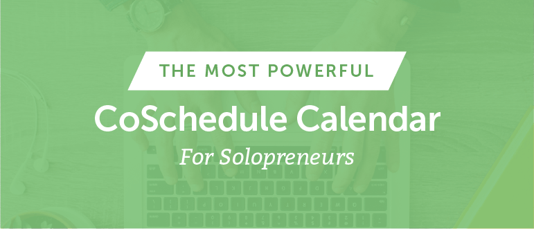 The Most Powerful CoSchedule Calendar For Solopreneurs [Live Demo]