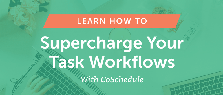How To Supercharge Your Task Workflows With CoSchedule [Demo]