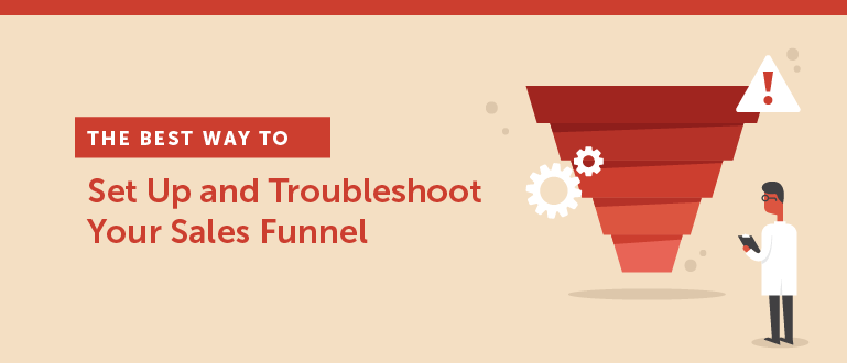 The Best Way to Set Up and Troubleshoot Your Sales Funnel