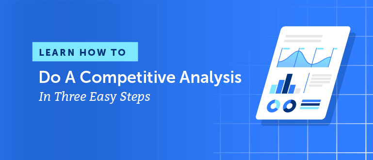 Learn How To Do A Competitive Analysis In Three Easy Steps + Template