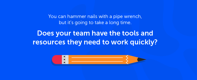 Does your team have the right tools?