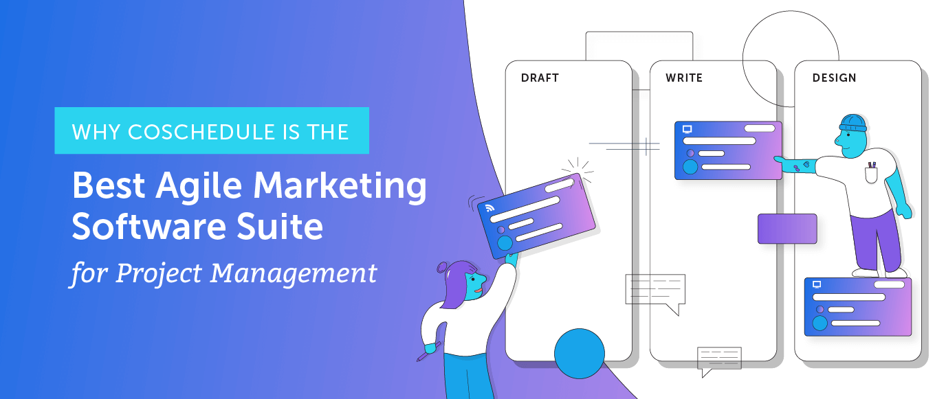 Why CoSchedule is the Best Agile Marketing Software Suite for Project Management