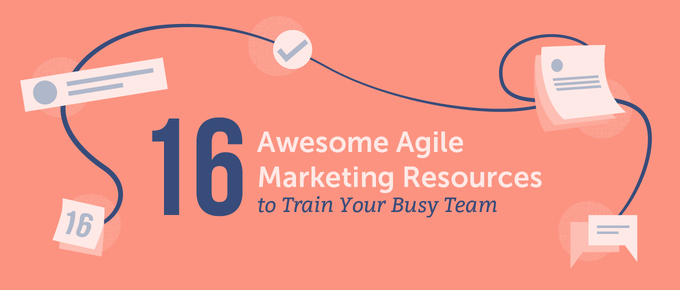 16 Awesome Agile Marketing Resources to Train Your Busy Team