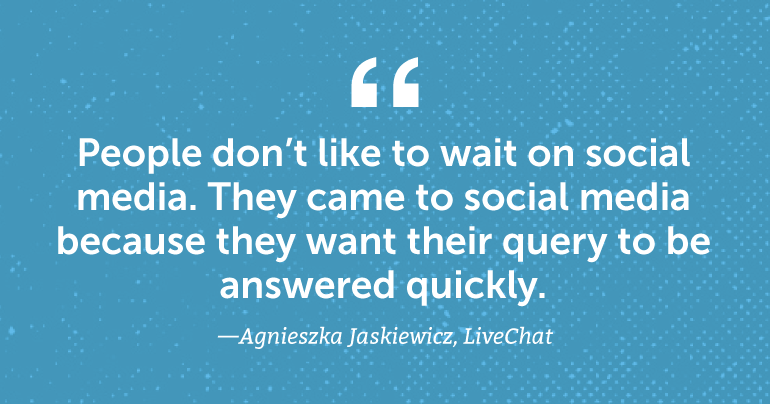 People don't like to wait on social media. They came to social media because they want their query to be answered quickly.
