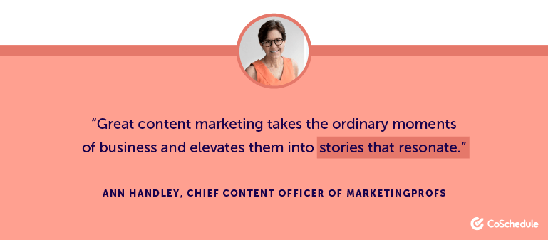Great content marketing takes the ordinary moments of business and elevates them into stories that resonate.
