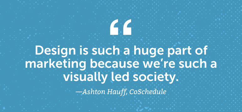 Design is such a huge part of marketing because we're such a visually led society.