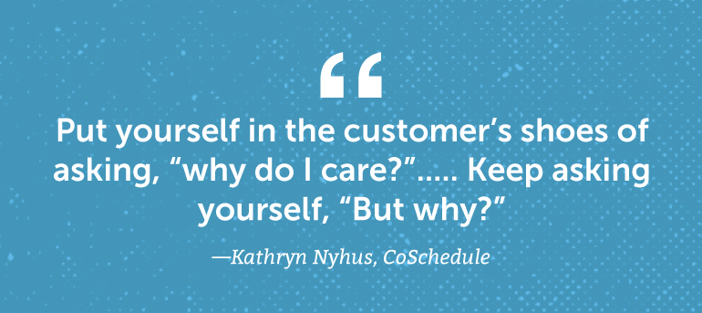 """Put yourself in the customer's shoes of asking, """"Why do I care?"""""""