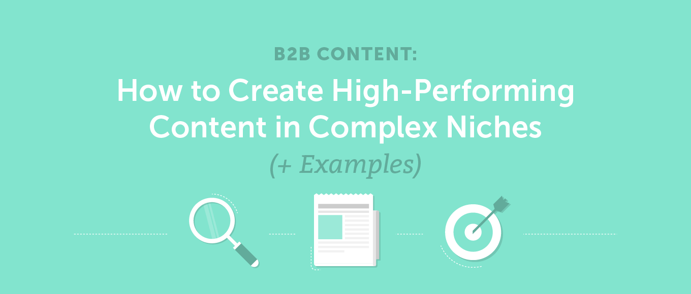 B2B Content: How to Create High-Performing Content in Complex Niches (Examples)