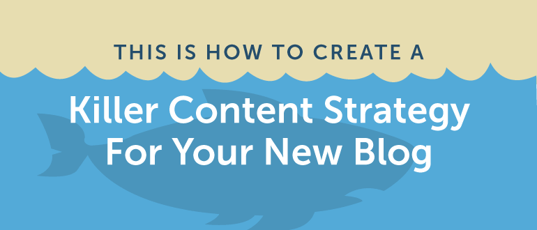 This is How to Create a Killer Content Strategy for Your New Blog