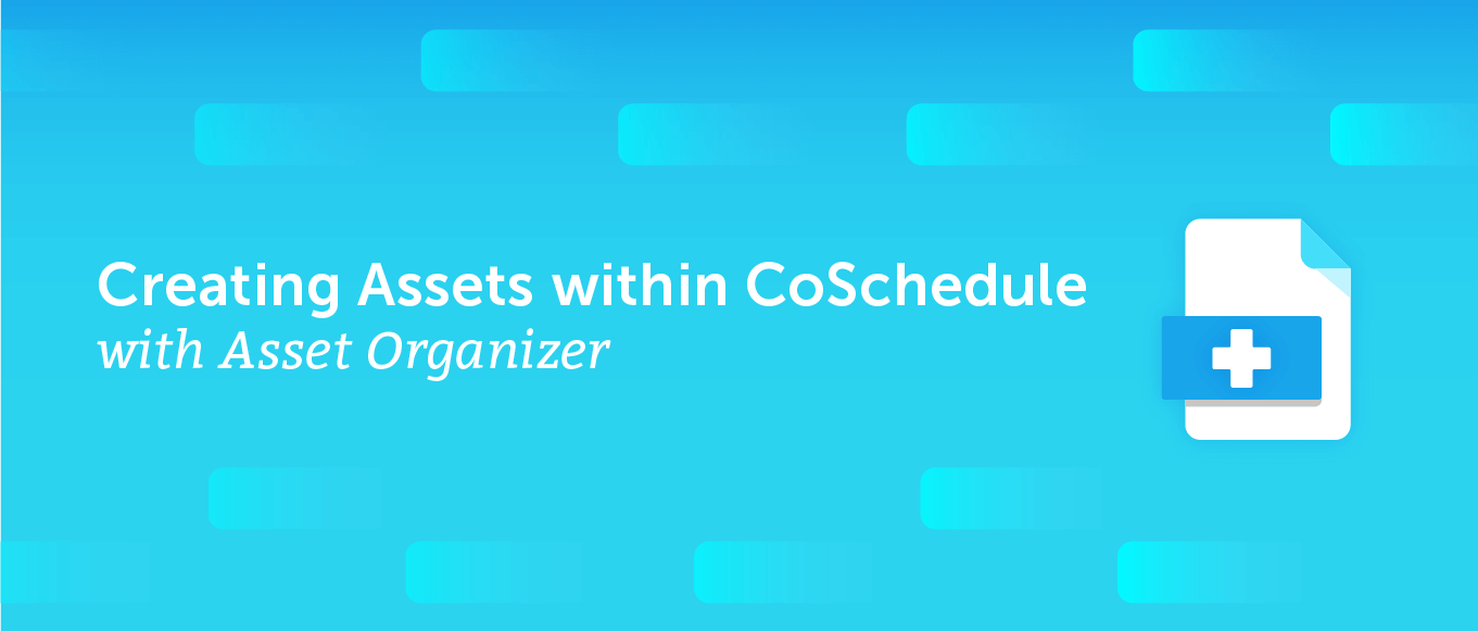 Creating Assets within CoSchedule with Asset Organizer