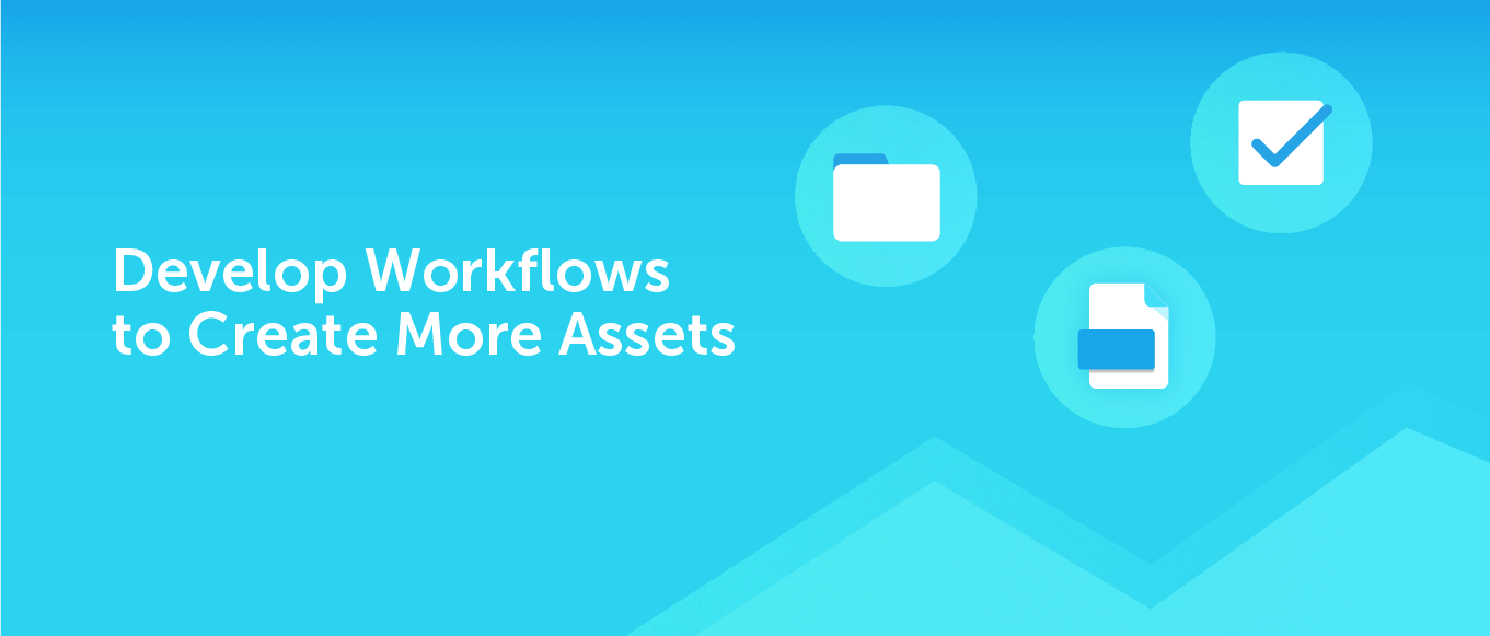 Develop Workflows to Create More Assets with CoSchedule