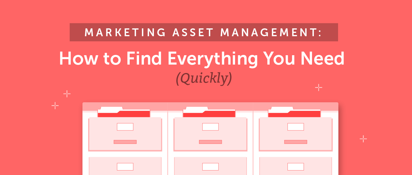 Marketing Asset Management: How to Find Everything You Need (Quickly)