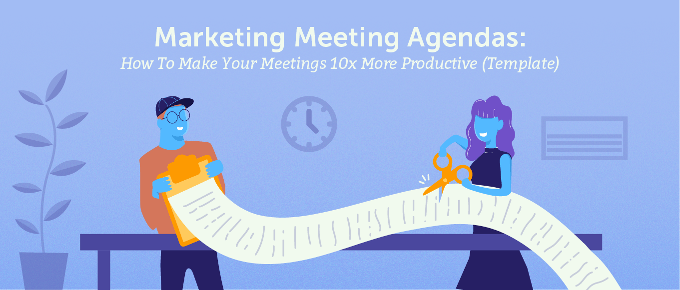 Marketing Meeting Agendas: How to Make Your Meetings 10x More Productive (Template)