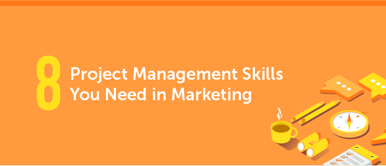 8 Project Management Skills You Need in Marketing