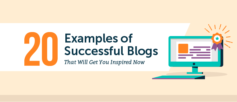 20 Examples of Successful Blogs That Will Get You Inspired Now