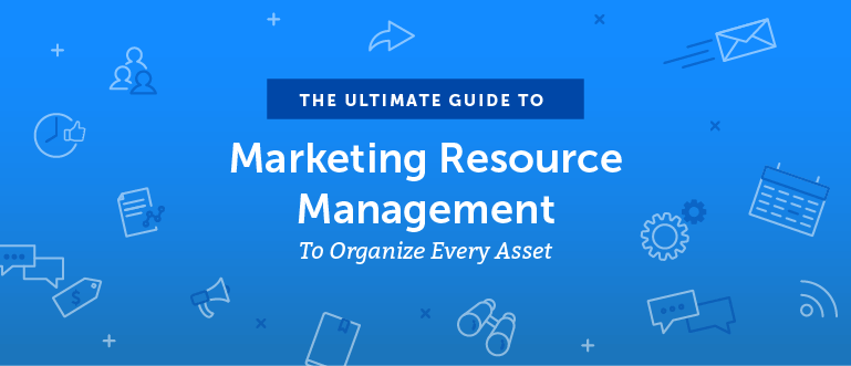 The Ultimate Guide to Marketing Resource Management to Organize Every Asset