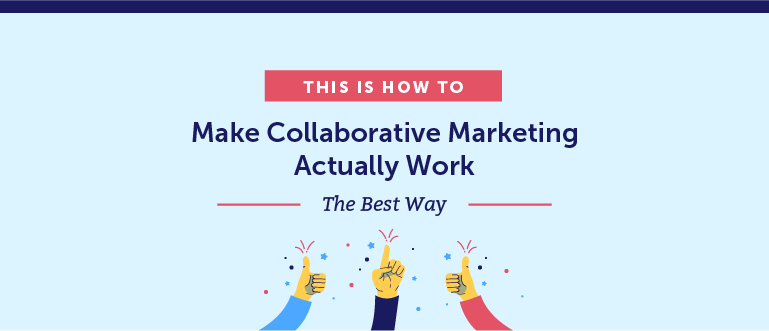 How to Make Collaborative Marketing Actually Work the Best Way