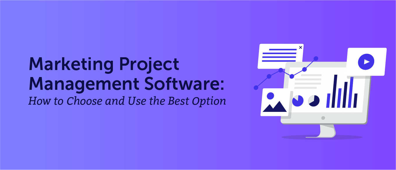 Marketing Project Management Software: How to Choose and Use the Best Option